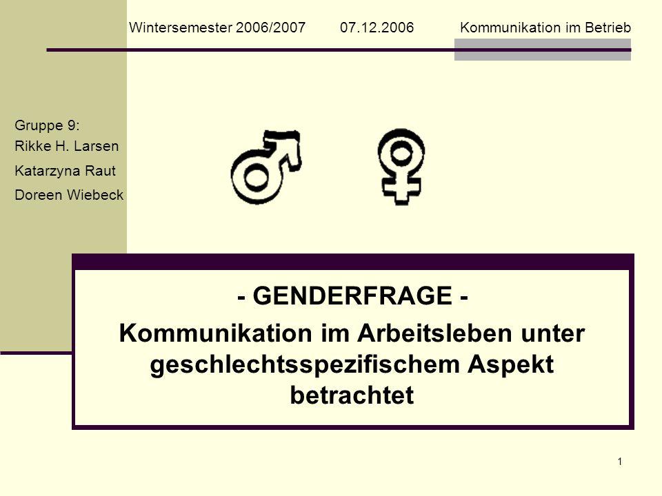 1 Wintersemester 2006/2007 07.12.2006Kommunikation im Betrieb - GENDERFRAGE - Kommunikation im Arbeitsleben unter geschlechtsspezifischem Aspekt betra
