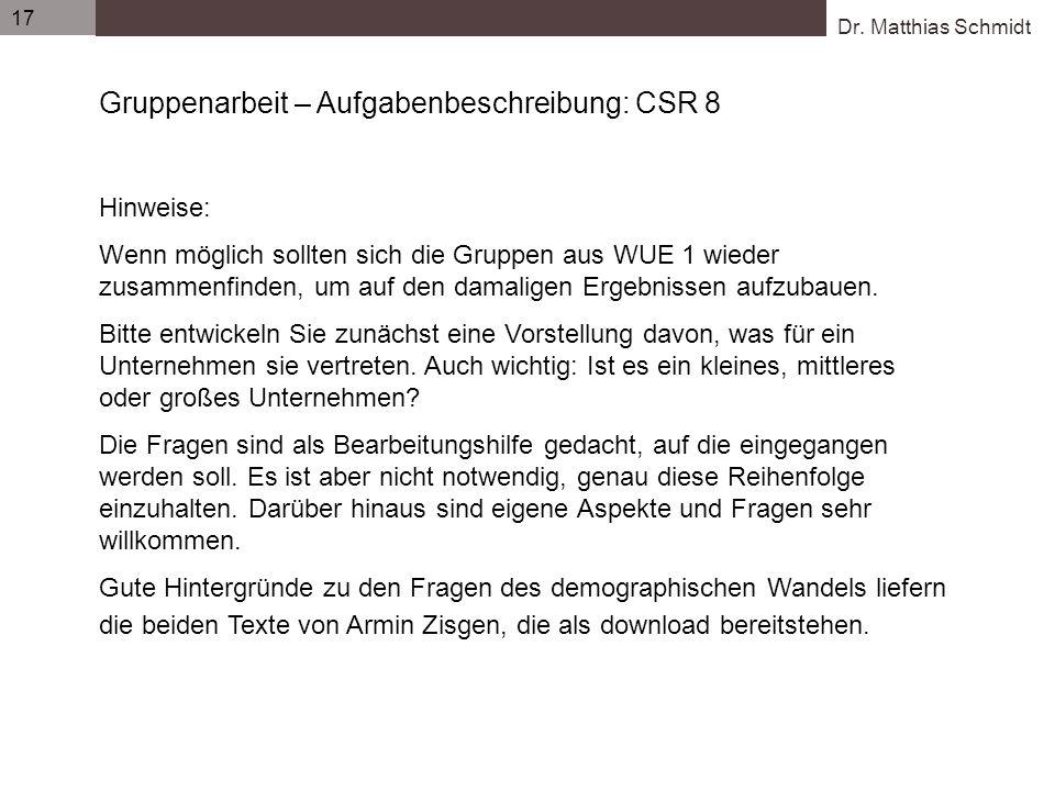 Dr. Matthias Schmidt 17 Gruppenarbeit – Aufgabenbeschreibung: CSR 8 Hinweise: Wenn möglich sollten sich die Gruppen aus WUE 1 wieder zusammenfinden, u
