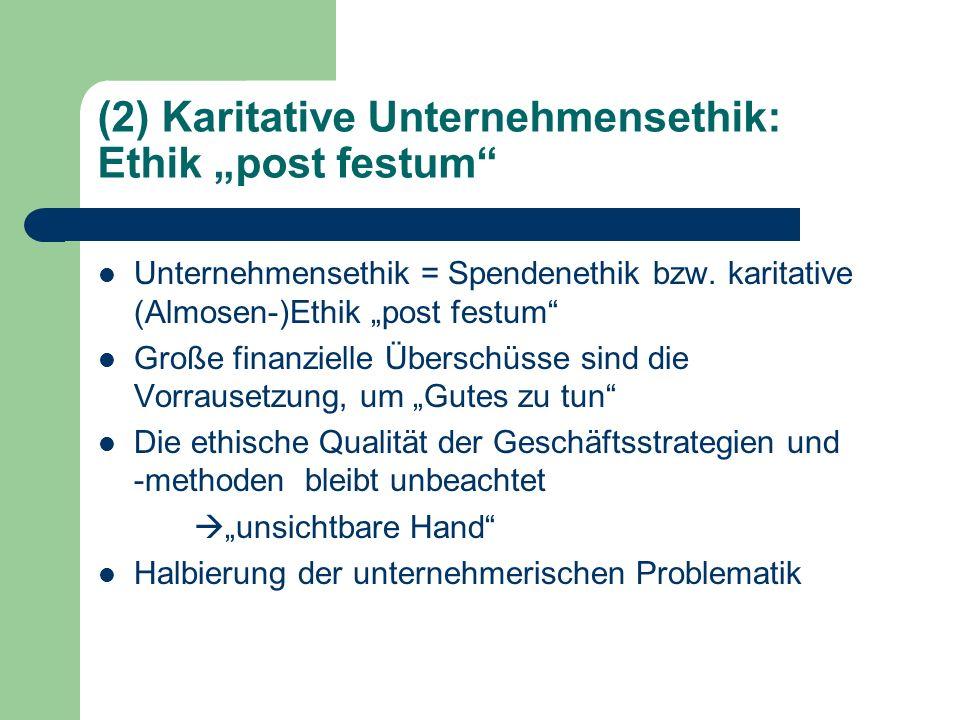 (2) Karitative Unternehmensethik: Ethik post festum Unternehmensethik = Spendenethik bzw. karitative (Almosen-)Ethik post festum Große finanzielle Übe