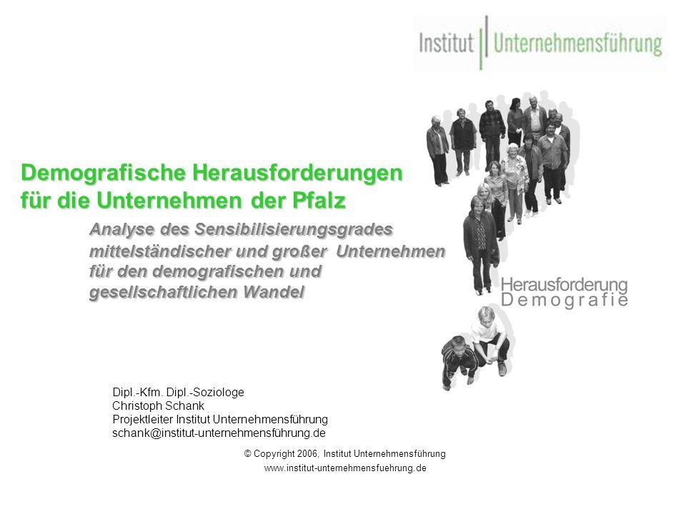 2 Demografische Herausforderungen für die Unternehmen der Pfalz © Copyright 2006, Institut Unternehmensführung www.institut-unternehmensfuehrung.de Studie Demografische Herausforderungen für die Unternehmen der Pfalz Fragebogenerhebung (Oktober/November 2006) in der West- und der Vorderpfalz.