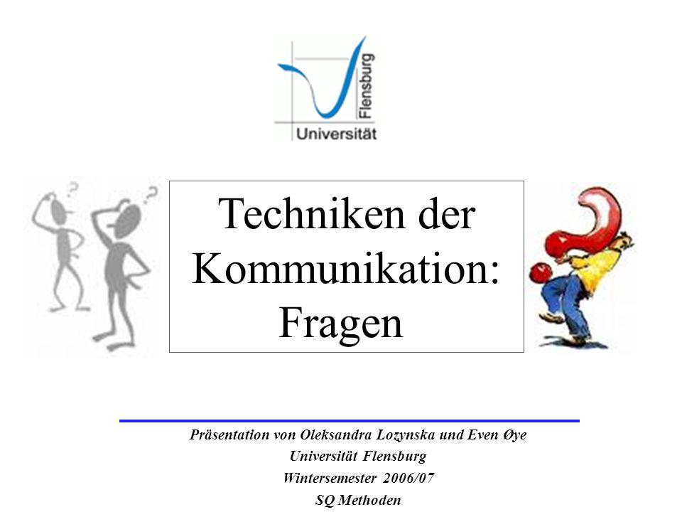 Präsentation von Oleksandra Lozynska und Even Øye Universität Flensburg Wintersemester 2006/07 SQ Methoden Techniken der Kommunikation: Fragen