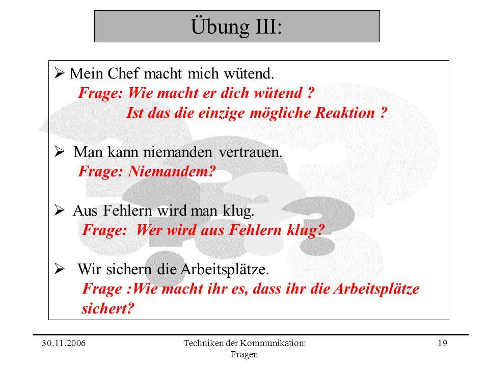 30.11.2006Techniken der Kommunikation: Fragen 19 Übung III: Mein Chef macht mich wütend.