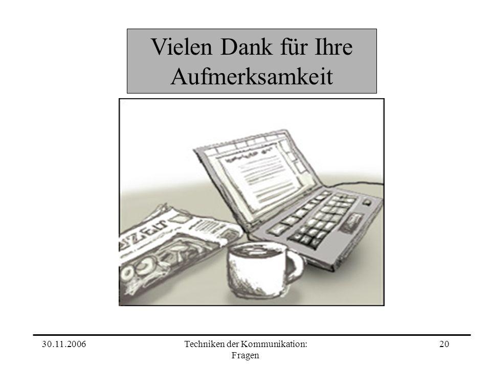 30.11.2006Techniken der Kommunikation: Fragen 20 Vielen Dank für Ihre Aufmerksamkeit