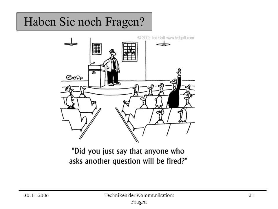 30.11.2006Techniken der Kommunikation: Fragen 21 Haben Sie noch Fragen?