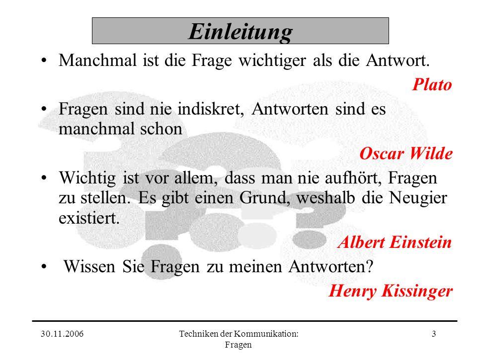 30.11.2006Techniken der Kommunikation: Fragen 3 Einleitung Manchmal ist die Frage wichtiger als die Antwort.