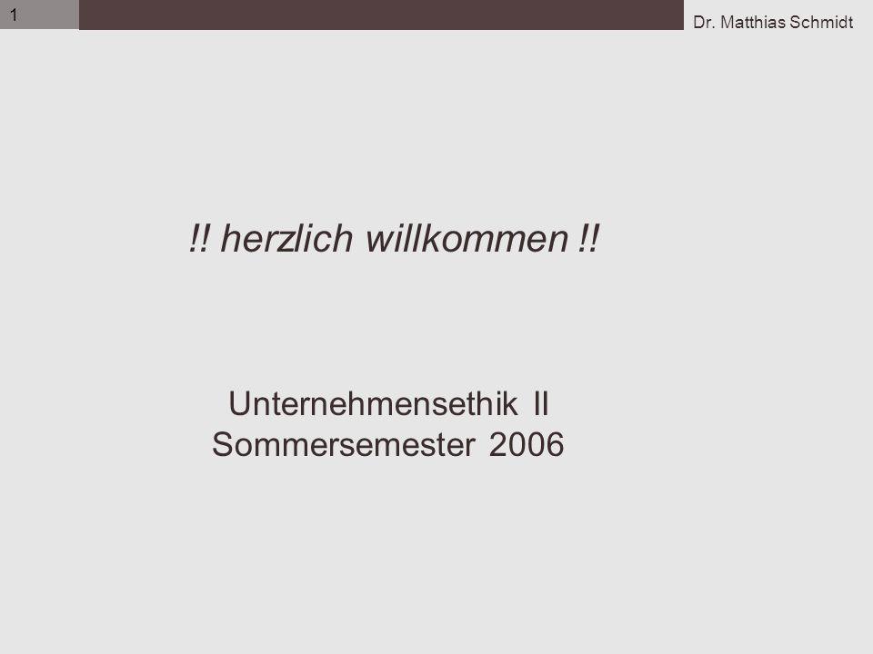 Dr. Matthias Schmidt 1 !! herzlich willkommen !! Unternehmensethik II Sommersemester 2006