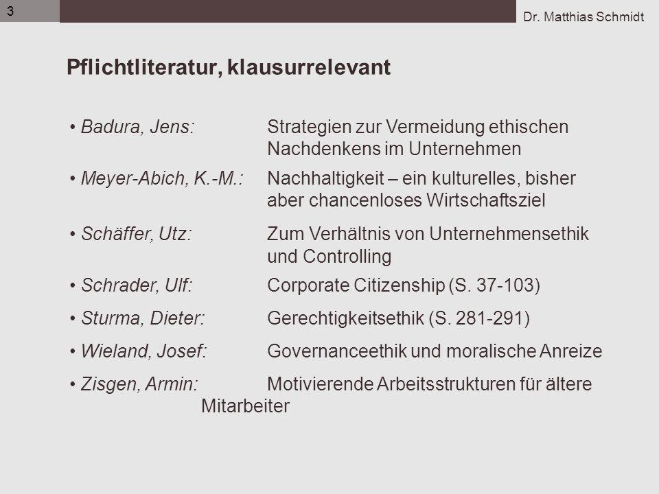 Dr. Matthias Schmidt 3 Pflichtliteratur, klausurrelevant Badura, Jens:Strategien zur Vermeidung ethischen Nachdenkens im Unternehmen Meyer-Abich, K.-M