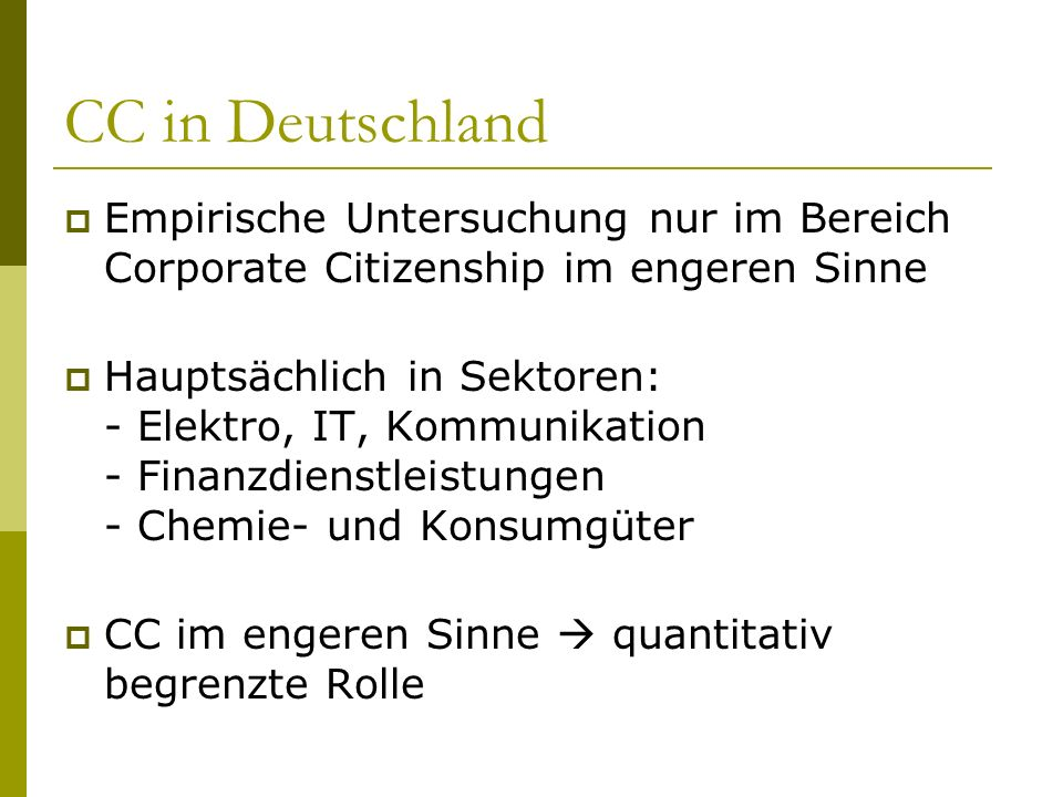 CC in Deutschland Empirische Untersuchung nur im Bereich Corporate Citizenship im engeren Sinne Hauptsächlich in Sektoren: - Elektro, IT, Kommunikatio