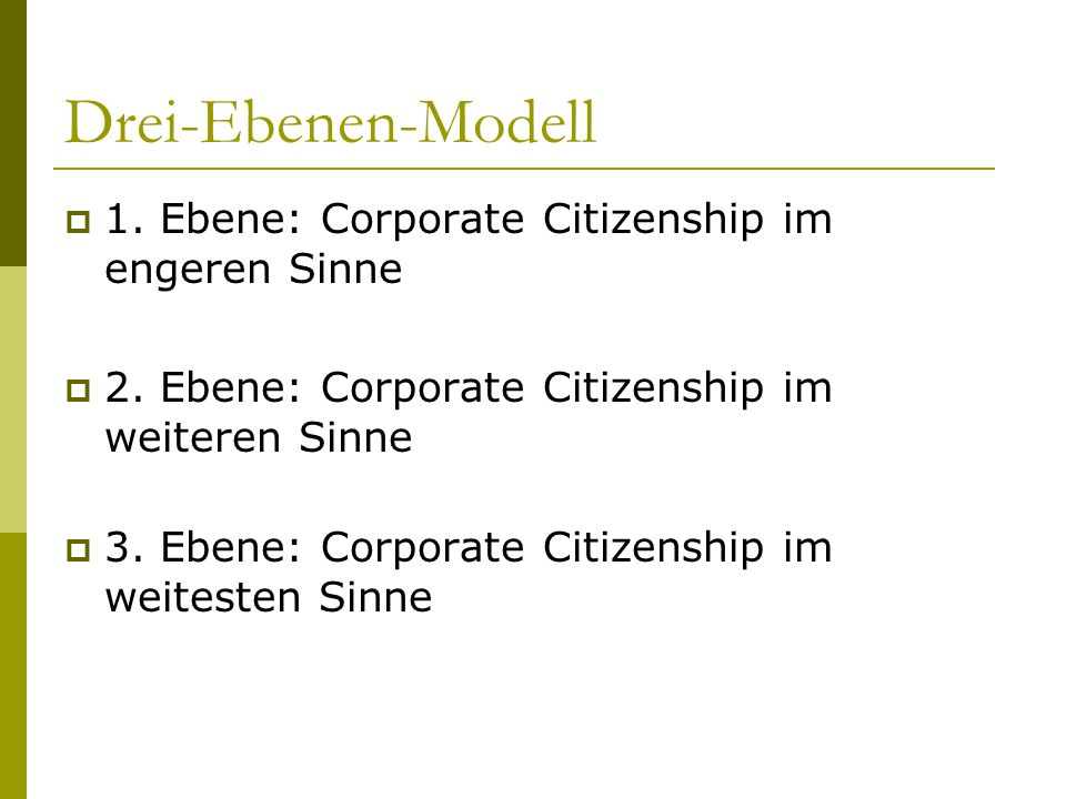 Drei-Ebenen-Modell 1. Ebene: Corporate Citizenship im engeren Sinne 2. Ebene: Corporate Citizenship im weiteren Sinne 3. Ebene: Corporate Citizenship