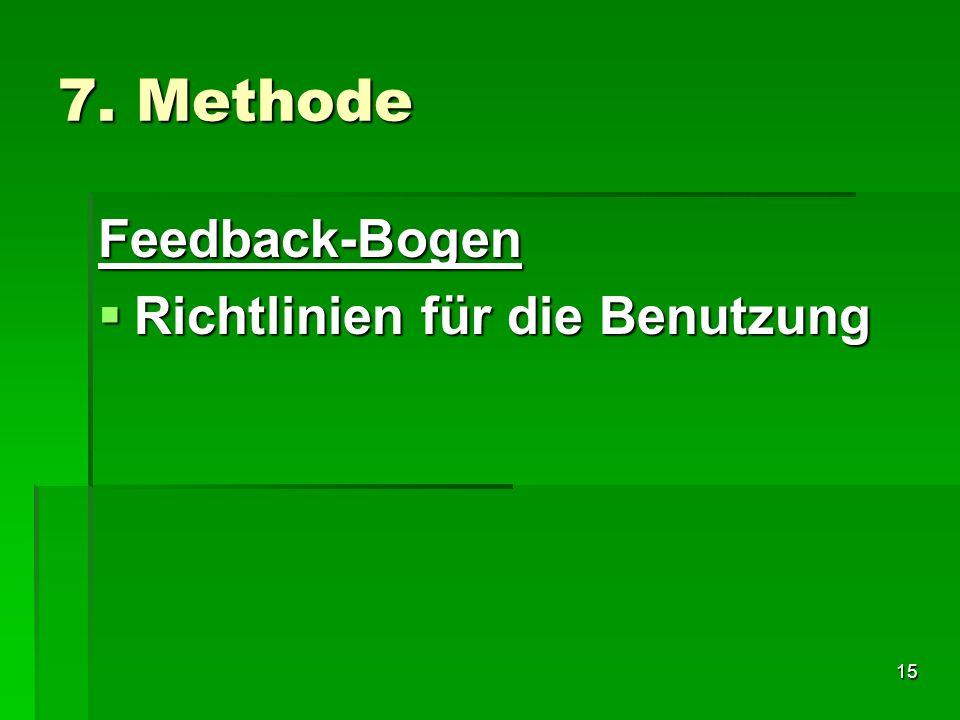 15 7. Methode Feedback-Bogen Richtlinien für die Benutzung Richtlinien für die Benutzung