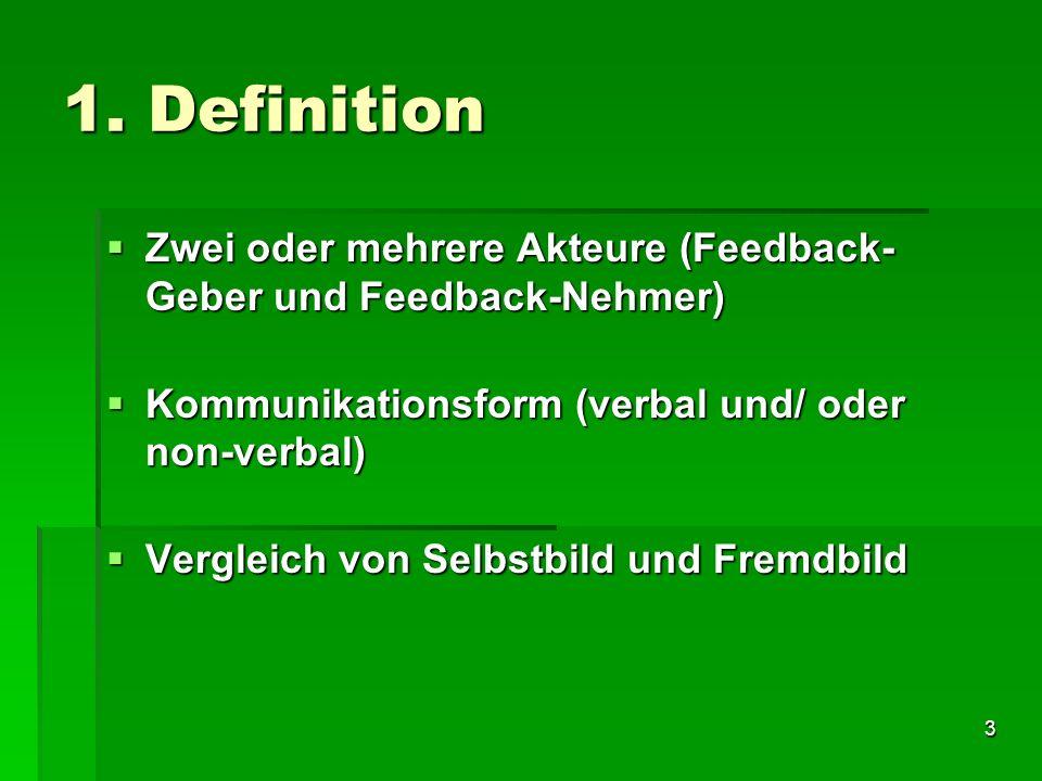 3 1. Definition Zwei oder mehrere Akteure (Feedback- Geber und Feedback-Nehmer) Zwei oder mehrere Akteure (Feedback- Geber und Feedback-Nehmer) Kommun