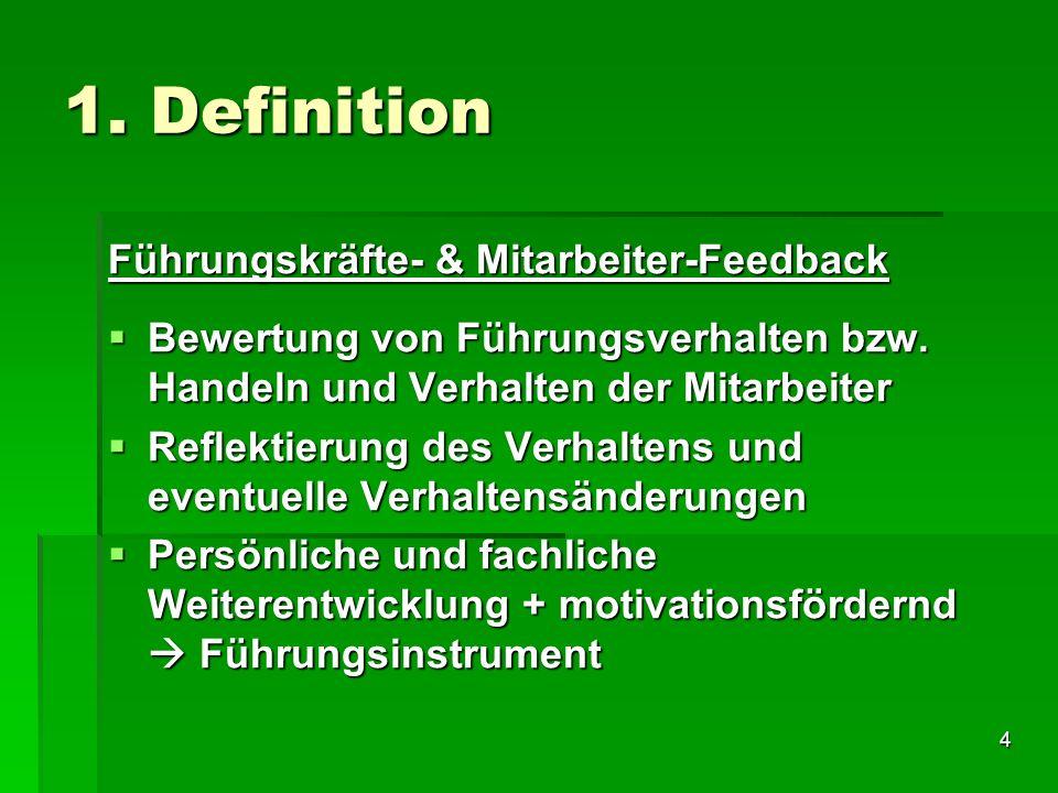 4 1. Definition Führungskräfte- & Mitarbeiter-Feedback Bewertung von Führungsverhalten bzw. Handeln und Verhalten der Mitarbeiter Bewertung von Führun