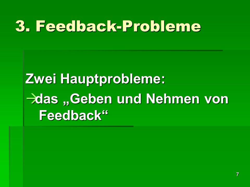 7 3. Feedback-Probleme Zwei Hauptprobleme: das Geben und Nehmen von Feedback das Geben und Nehmen von Feedback