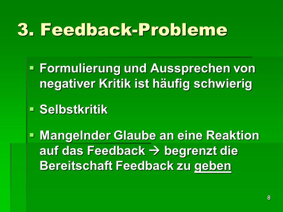 8 3. Feedback-Probleme Formulierung und Aussprechen von negativer Kritik ist häufig schwierig Formulierung und Aussprechen von negativer Kritik ist hä