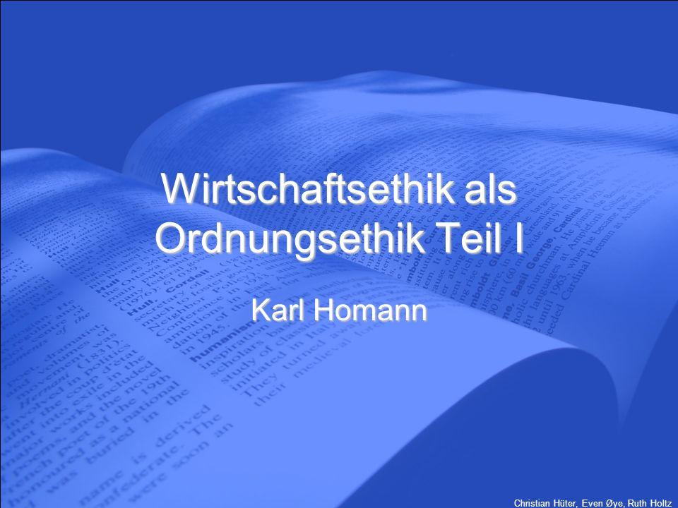 Christian Hüter, Even Øye, Ruth Holtz Wirtschaftsethik als Ordnungsethik Teil I Karl Homann