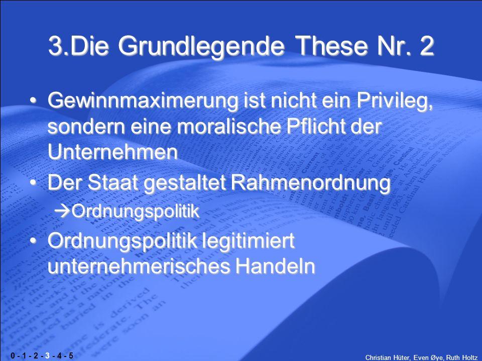 Christian Hüter, Even Øye, Ruth Holtz 3.Die Grundlegende These Nr. 2 Gewinnmaximerung ist nicht ein Privileg, sondern eine moralische Pflicht der Unte