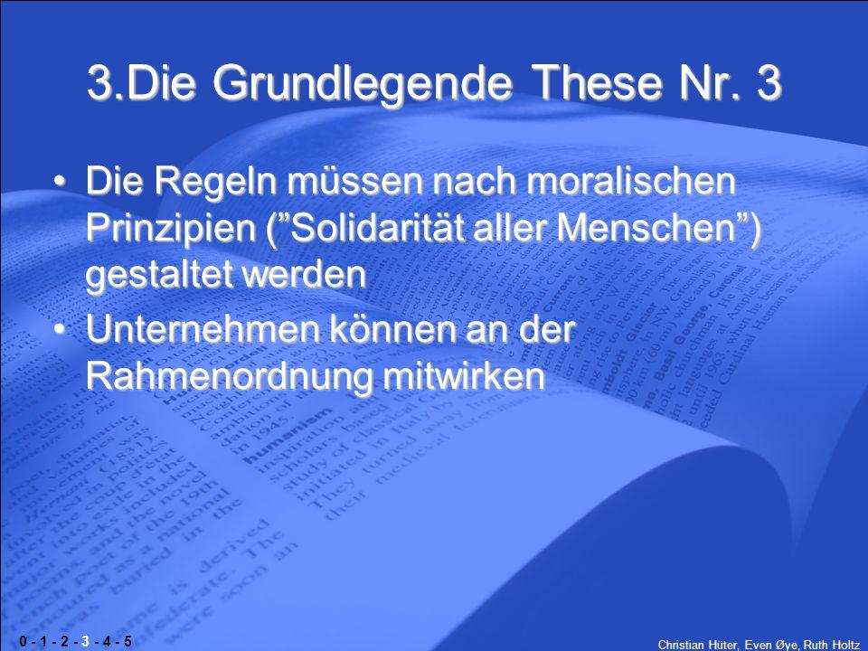 Christian Hüter, Even Øye, Ruth Holtz 3.Die Grundlegende These Nr. 3 Die Regeln müssen nach moralischen Prinzipien (Solidarität aller Menschen) gestal