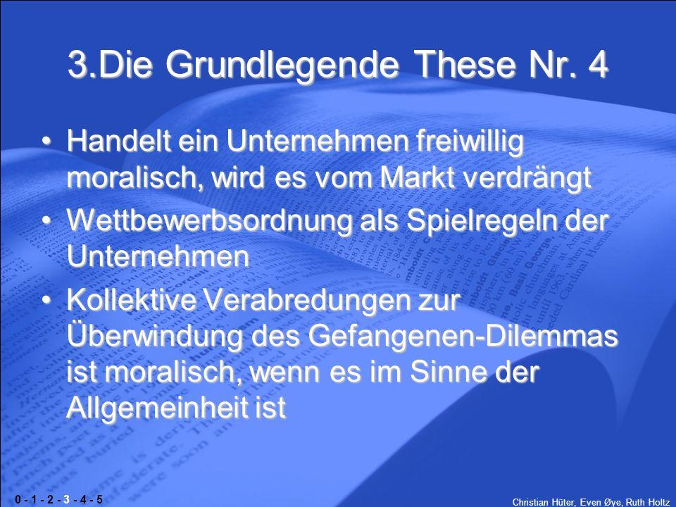 Christian Hüter, Even Øye, Ruth Holtz 3.Die Grundlegende These Nr. 4 Handelt ein Unternehmen freiwillig moralisch, wird es vom Markt verdrängtHandelt