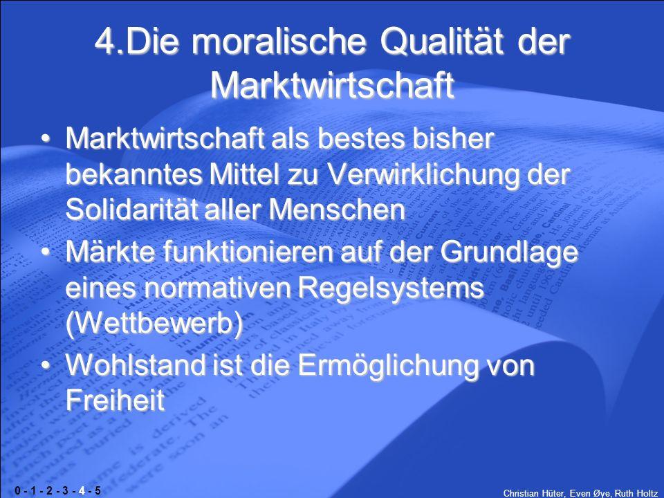 Christian Hüter, Even Øye, Ruth Holtz 4.Die moralische Qualität der Marktwirtschaft Marktwirtschaft als bestes bisher bekanntes Mittel zu Verwirklichu