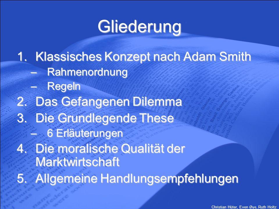 Christian Hüter, Even Øye, Ruth Holtz Gliederung 1.Klassisches Konzept nach Adam Smith –Rahmenordnung –Regeln 2.Das Gefangenen Dilemma 3.Die Grundlege