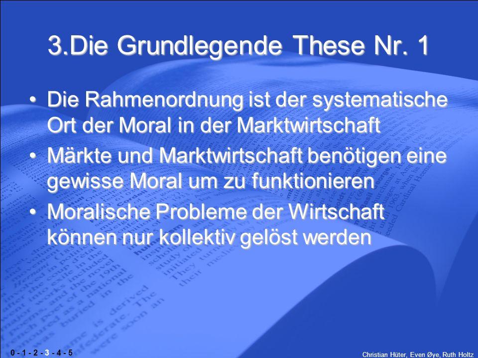 Christian Hüter, Even Øye, Ruth Holtz 3.Die Grundlegende These Nr. 1 Die Rahmenordnung ist der systematische Ort der Moral in der MarktwirtschaftDie R