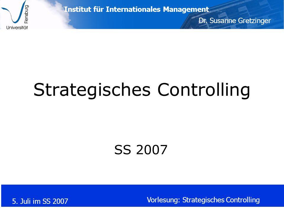 Institut für Internationales Management Dr. Susanne Gretzinger 5. Juli im SS 2007 Vorlesung: Strategisches Controlling Strategisches Controlling SS 20