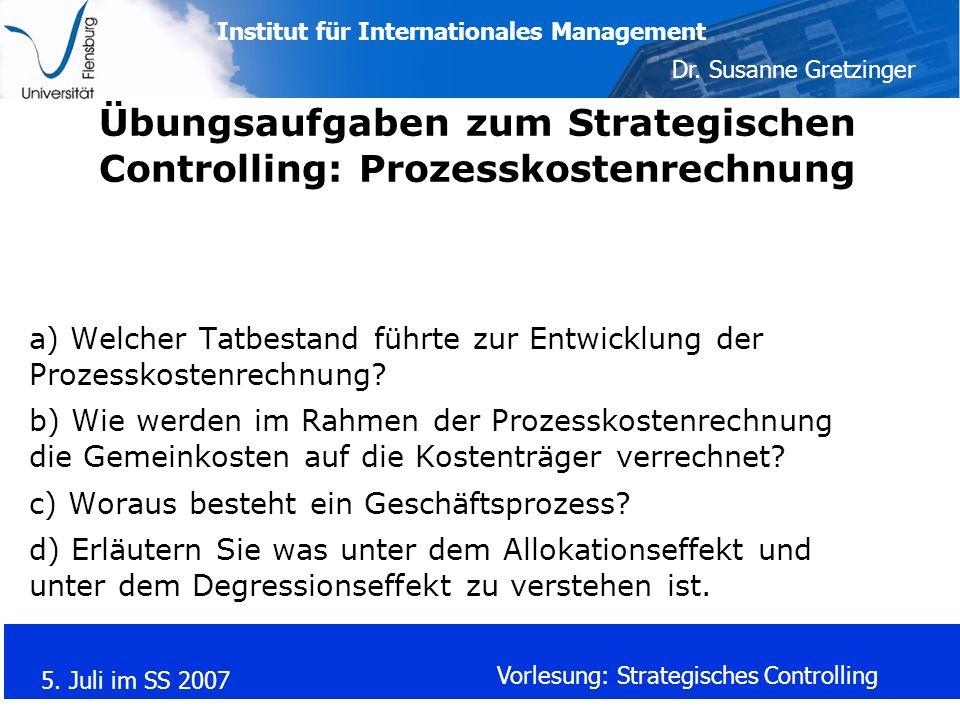 Institut für Internationales Management Dr. Susanne Gretzinger 5. Juli im SS 2007 Vorlesung: Strategisches Controlling Übungsaufgaben zum Strategische