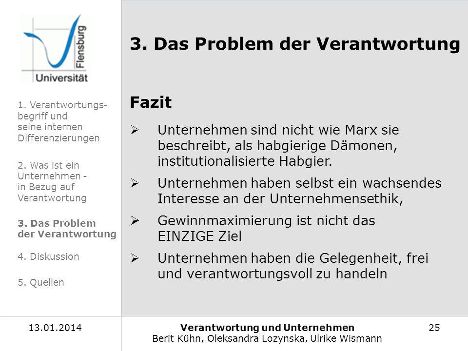 Verantwortung und Unternehmen Berit Kühn, Oleksandra Lozynska, Ulrike Wismann 2513.01.2014 Fazit Unternehmen sind nicht wie Marx sie beschreibt, als h