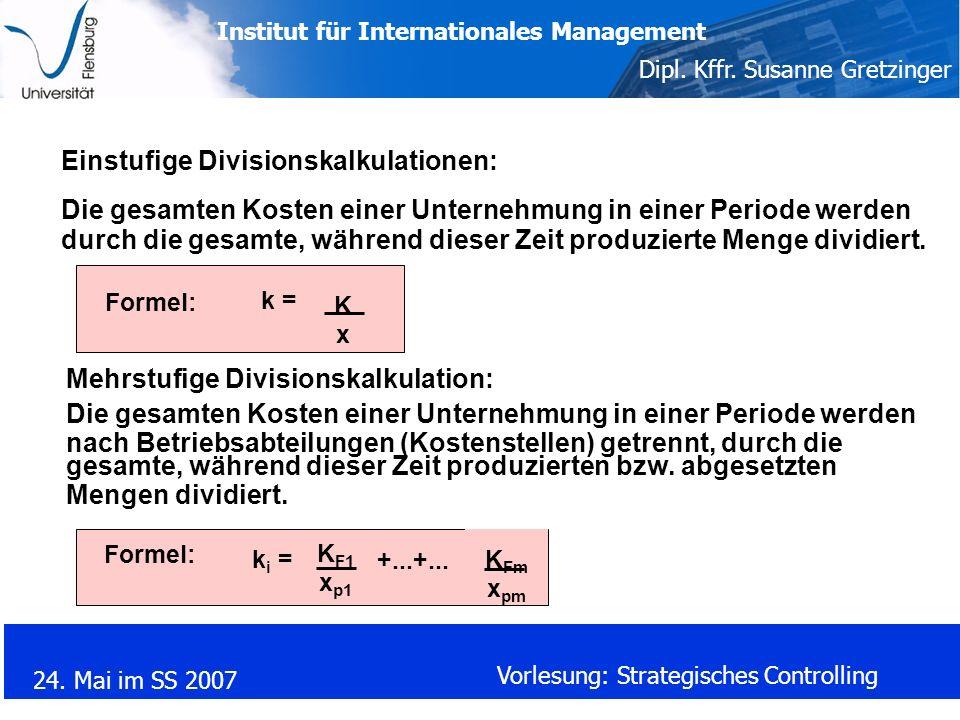 Institut für Internationales Management Dipl. Kffr. Susanne Gretzinger 24. Mai im SS 2007 Vorlesung: Strategisches Controlling Einstufige Divisionskal