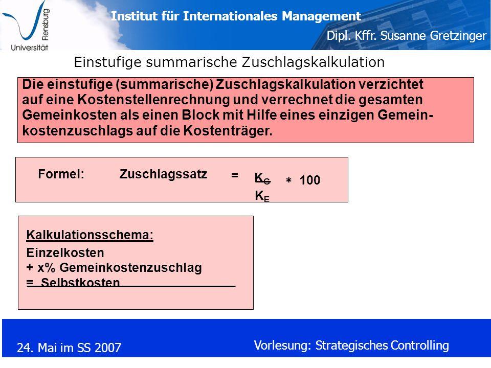 Institut für Internationales Management Dipl. Kffr. Susanne Gretzinger 24. Mai im SS 2007 Vorlesung: Strategisches Controlling Die einstufige (summari