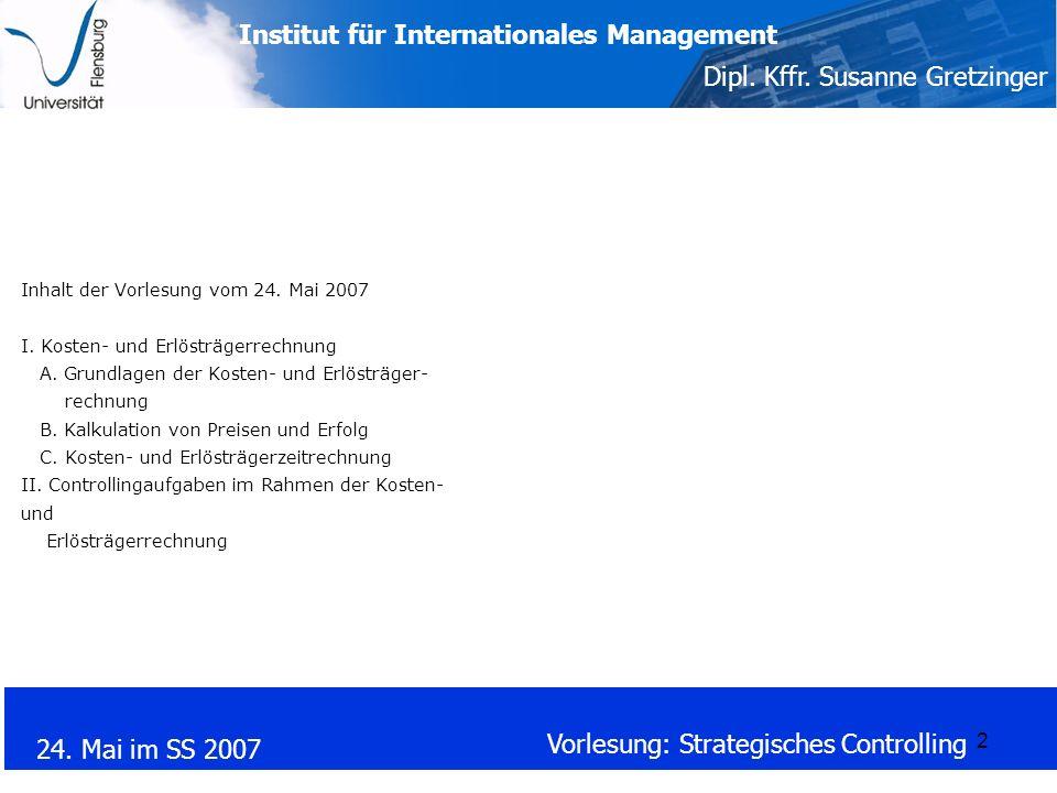 Institut für Internationales Management Dipl. Kffr. Susanne Gretzinger 24. Mai im SS 2007 Vorlesung: Strategisches Controlling 2 Inhalt der Vorlesung