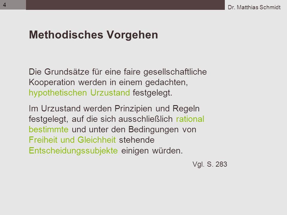 Dr. Matthias Schmidt 4 Methodisches Vorgehen Die Grundsätze für eine faire gesellschaftliche Kooperation werden in einem gedachten, hypothetischen Urz