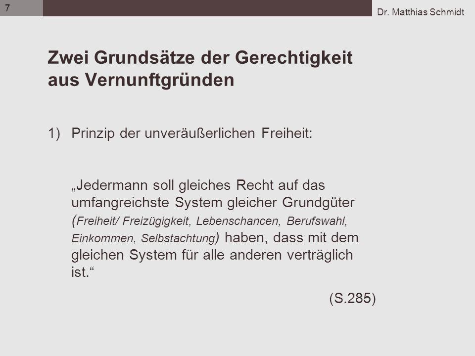 Dr. Matthias Schmidt 7 Zwei Grundsätze der Gerechtigkeit aus Vernunftgründen 1)Prinzip der unveräußerlichen Freiheit: Jedermann soll gleiches Recht au