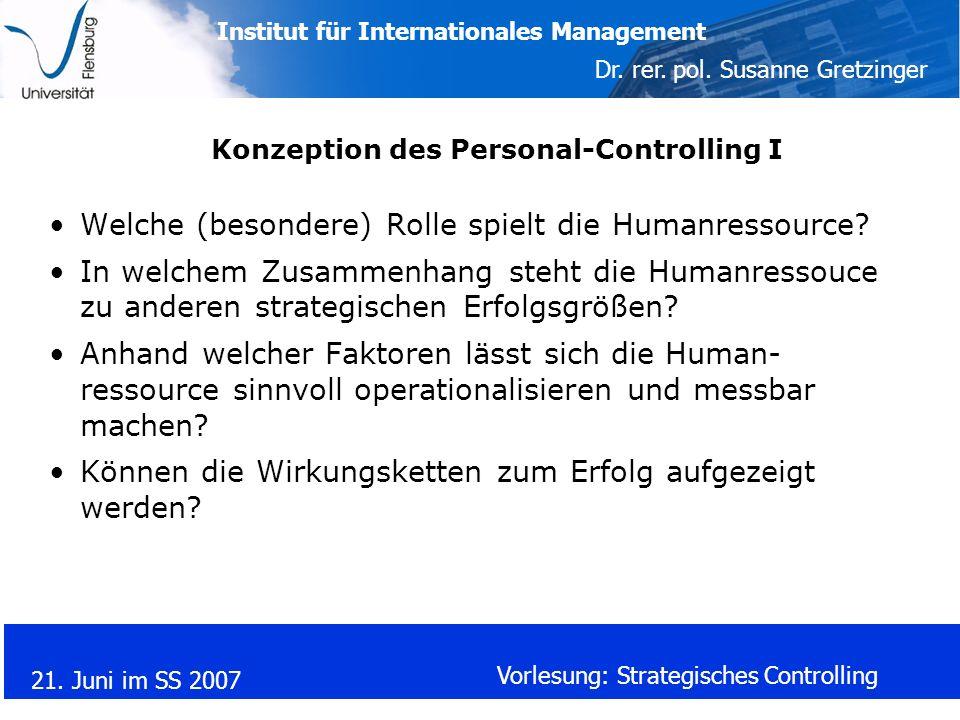 Institut für Internationales Management Dr. rer. pol. Susanne Gretzinger 21. Juni im SS 2007 Vorlesung: Strategisches Controlling Konzeption des Perso