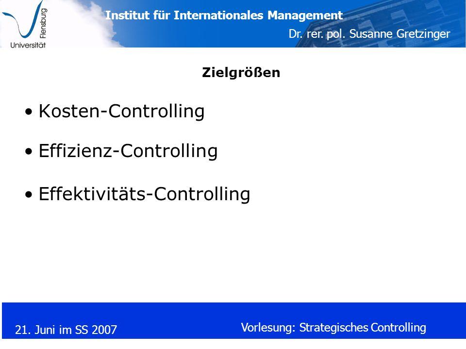 Institut für Internationales Management Dr. rer. pol. Susanne Gretzinger 21. Juni im SS 2007 Vorlesung: Strategisches Controlling Zielgrößen Kosten-Co