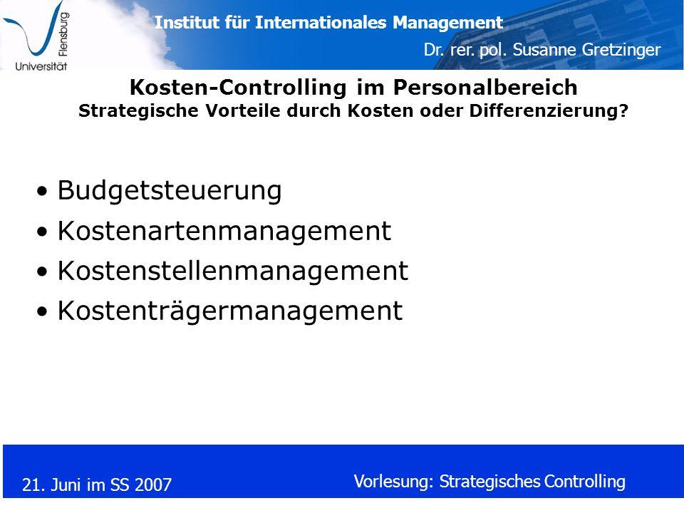 Institut für Internationales Management Dr. rer. pol. Susanne Gretzinger 21. Juni im SS 2007 Vorlesung: Strategisches Controlling Kosten-Controlling i