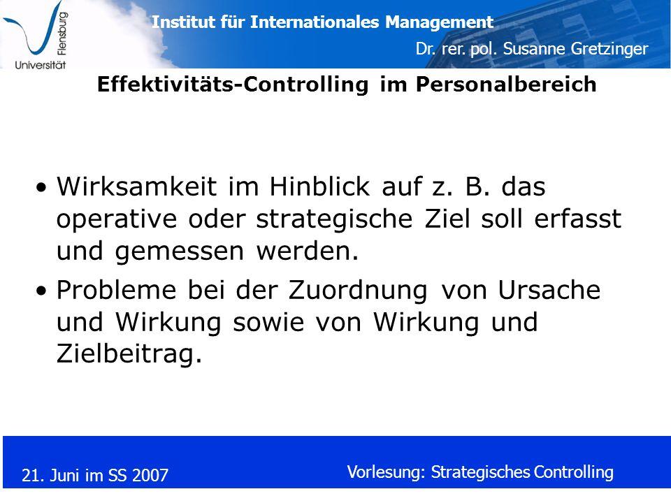 Institut für Internationales Management Dr. rer. pol. Susanne Gretzinger 21. Juni im SS 2007 Vorlesung: Strategisches Controlling Effektivitäts-Contro