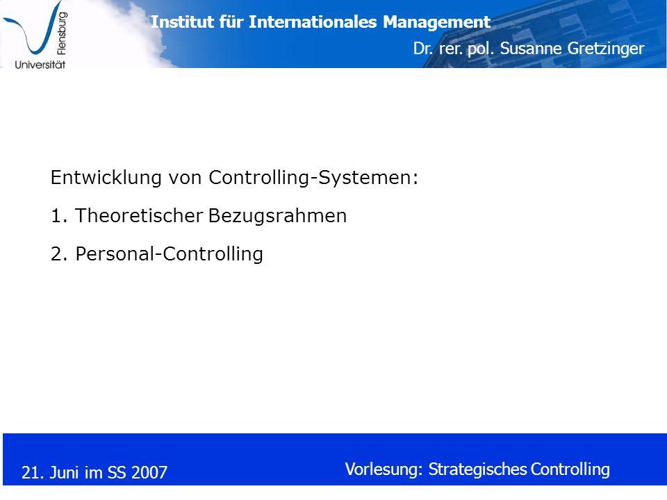 Institut für Internationales Management Dr. rer. pol. Susanne Gretzinger 21. Juni im SS 2007 Vorlesung: Strategisches Controlling Entwicklung von Cont
