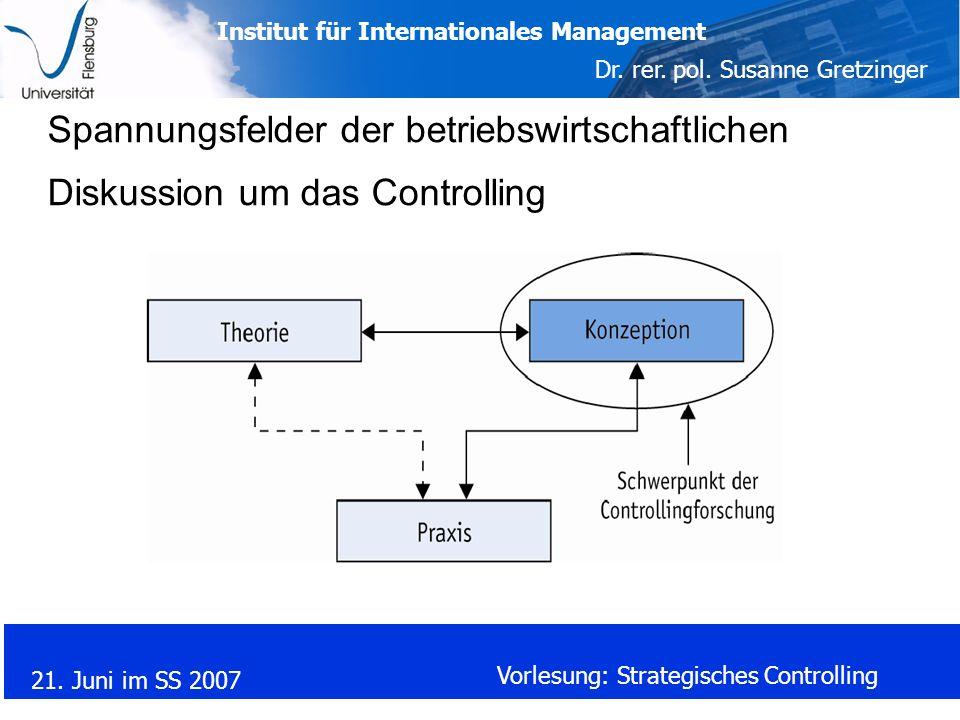 Institut für Internationales Management Dr. rer. pol. Susanne Gretzinger 21. Juni im SS 2007 Vorlesung: Strategisches Controlling Spannungsfelder der