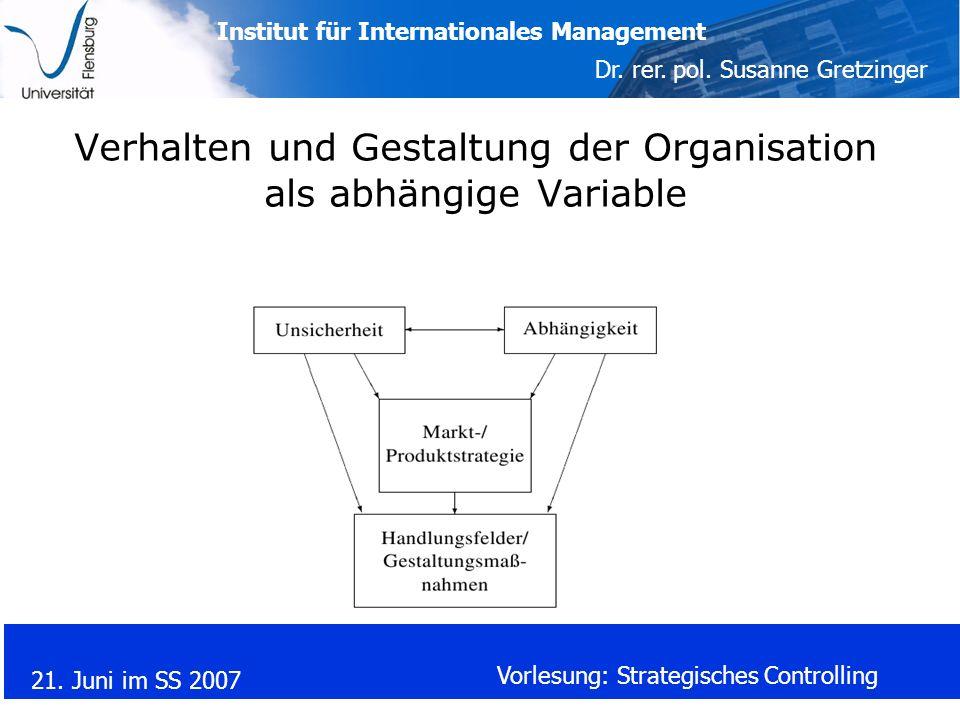 Institut für Internationales Management Dr. rer. pol. Susanne Gretzinger 21. Juni im SS 2007 Vorlesung: Strategisches Controlling Verhalten und Gestal