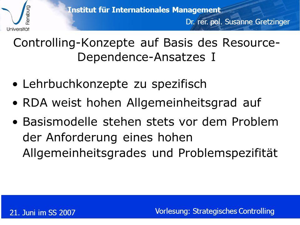 Institut für Internationales Management Dr. rer. pol. Susanne Gretzinger 21. Juni im SS 2007 Vorlesung: Strategisches Controlling Controlling-Konzepte