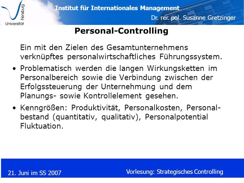 Institut für Internationales Management Dr. rer. pol. Susanne Gretzinger 21. Juni im SS 2007 Vorlesung: Strategisches Controlling Personal-Controlling