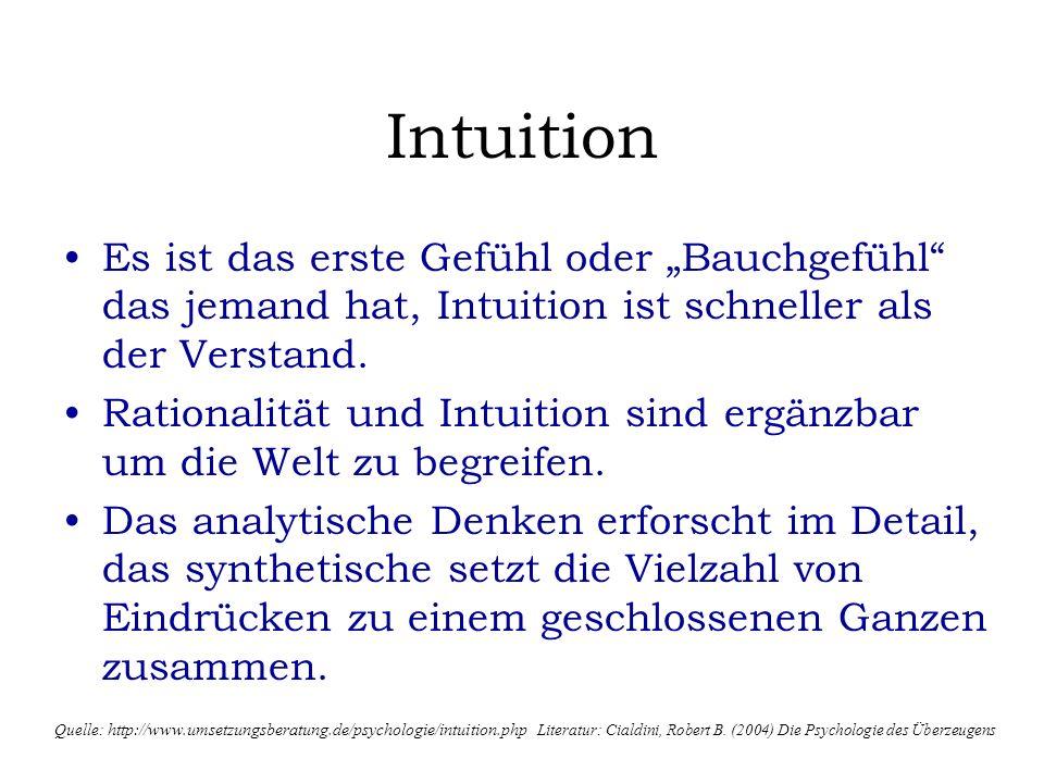 Intuition Es ist das erste Gefühl oder Bauchgefühl das jemand hat, Intuition ist schneller als der Verstand. Rationalität und Intuition sind ergänzbar