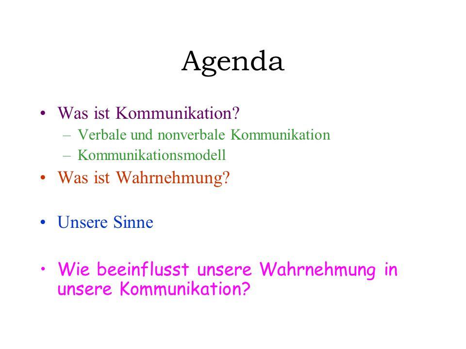 Agenda Was ist Kommunikation? –Verbale und nonverbale Kommunikation –Kommunikationsmodell Was ist Wahrnehmung? Unsere Sinne Wie beeinflusst unsere Wah