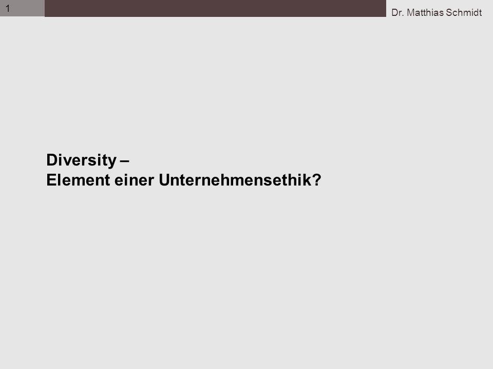 1 Dr. Matthias Schmidt Diversity – Element einer Unternehmensethik?