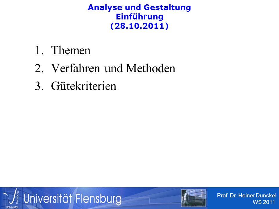 BA/MA-Konzeption UF Prof. Dr. Heiner Dunckel WS 2011 1 Analyse und Gestaltung Einführung (28.10.2011) 1.Themen 2.Verfahren und Methoden 3.Gütekriterie