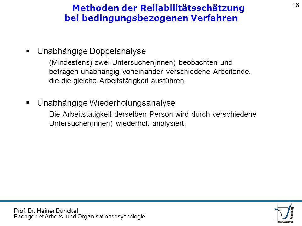 Prof. Dr. Heiner Dunckel Fachgebiet Arbeits- und Organisationspsychologie Unabhängige Doppelanalyse (Mindestens) zwei Untersucher(innen) beobachten un
