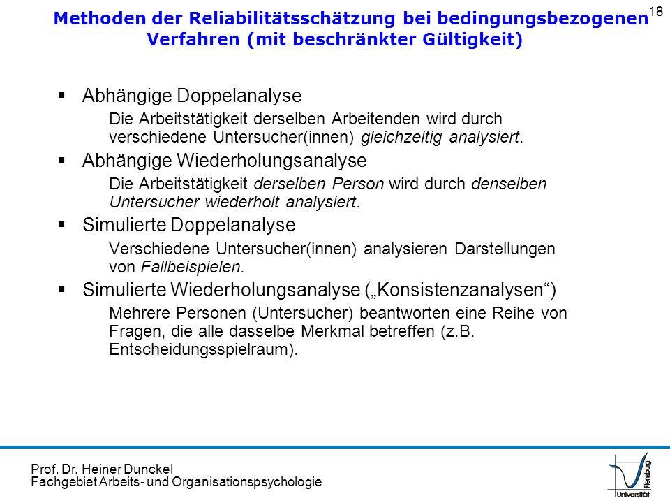 Prof. Dr. Heiner Dunckel Fachgebiet Arbeits- und Organisationspsychologie Abhängige Doppelanalyse Die Arbeitstätigkeit derselben Arbeitenden wird durc