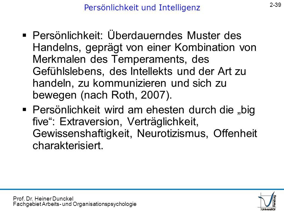 Prof. Dr. Heiner Dunckel Fachgebiet Arbeits- und Organisationspsychologie Persönlichkeit: Überdauerndes Muster des Handelns, geprägt von einer Kombina
