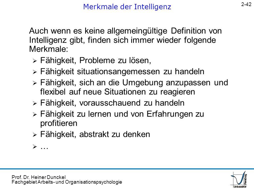 Prof. Dr. Heiner Dunckel Fachgebiet Arbeits- und Organisationspsychologie Auch wenn es keine allgemeingültige Definition von Intelligenz gibt, finden